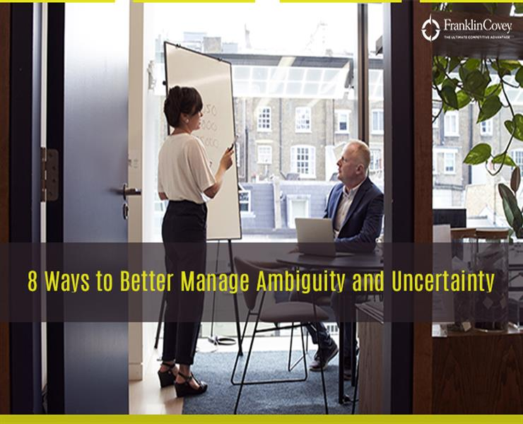 8 Ways to Better Manage Ambiguity and Uncertainty