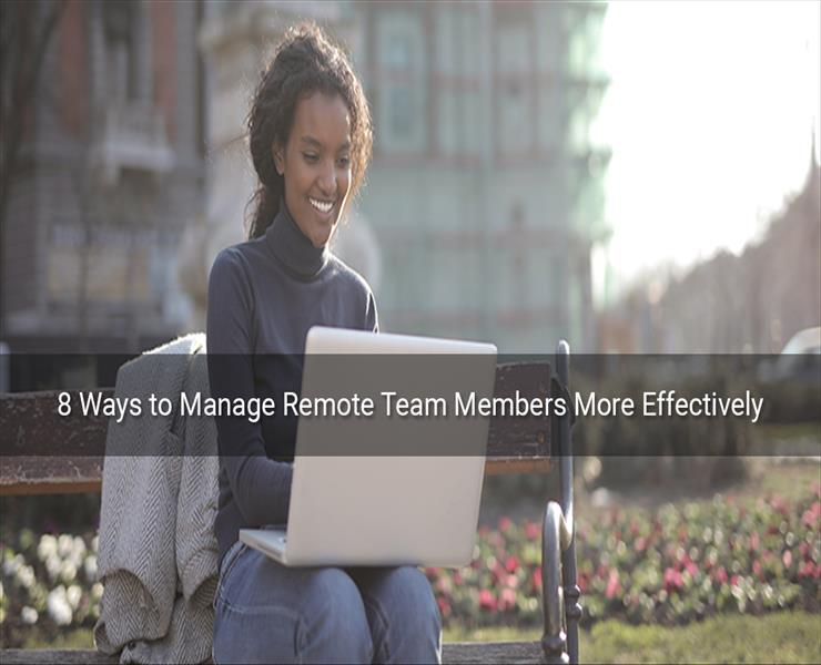 8 Ways to Manage Remote Team Members More Effectively